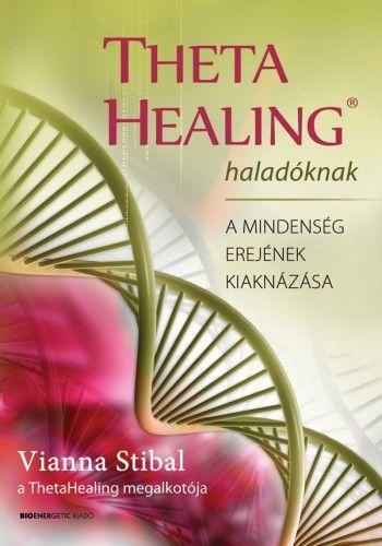 ThetaHealing haladóknak - A mindenség erejének kiaknázása