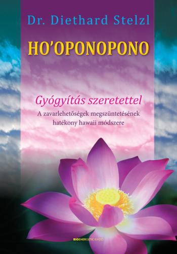Ho'oponopono - Gyógyítás szeretettel - A zavarlehetőségek megszüntetésének hatékony hawaii módszere