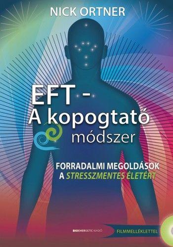EFT - A kopogtató módszer - Ajándék DVD filmmelléklettel- Forradalmi megoldások a stresszmentes életért