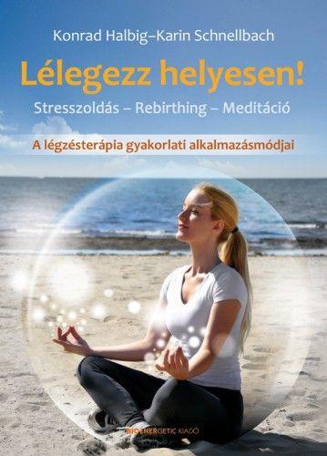 Lélegezz helyesen! - Stresszoldás - Rebirthing - Meditáció