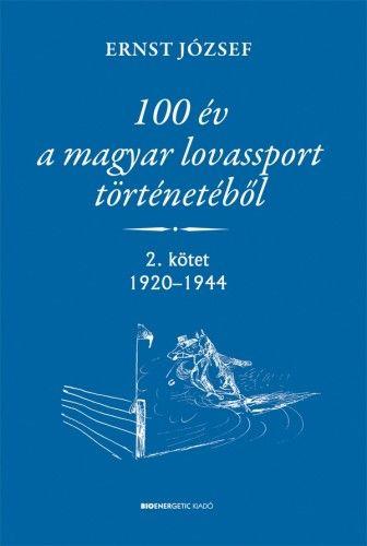 100 év a magyar lovassport történetéből  - 2. kötet 1920-1944