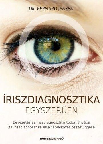 Íriszdiagnosztika egyszerűen - Bevezetés az íriszdiagnosztika tudományába - Dr. Bernard Jensen pdf epub