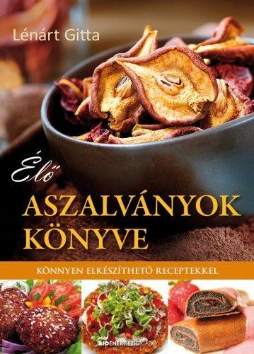 Élő aszalványok könyve - Könnyen elkészíthető receptekkel