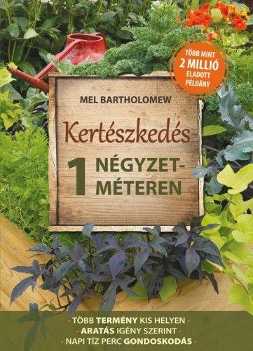Kertészkedés 1 négyzetméteren - Mel Bartholomew |
