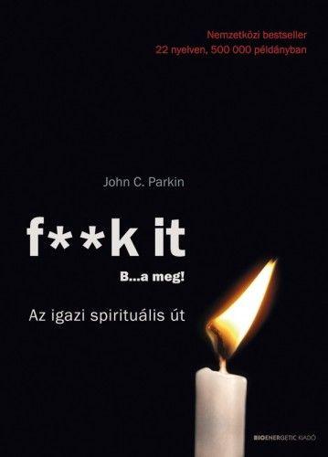 F** k It- B…a meg! - Az igazi spirituális út!