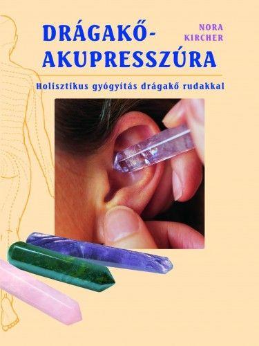 Drágakő-akupresszúra - Holisztikus gyógyítás drágakő rudakkal