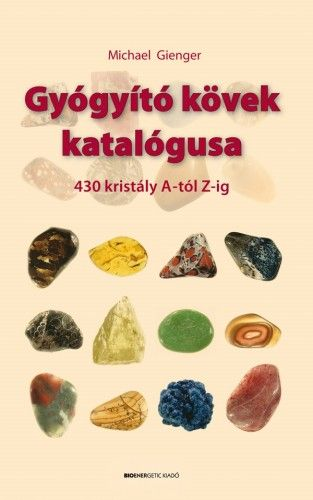 Gyógyító kövek katalógusa - 430 kristály A-tól Z-ig