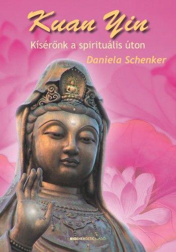 Kuan Yin - Kísérőnk a spirituális úton
