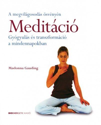Meditáció - Gyógyulás és transzformáció a mindennapokban - A megvilágosodás ösvényén