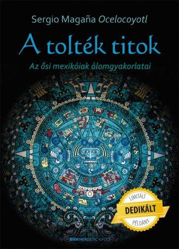 A tolték titok - Az ősi mexikóiak álomgyakorlatai - DEDIKÁLT