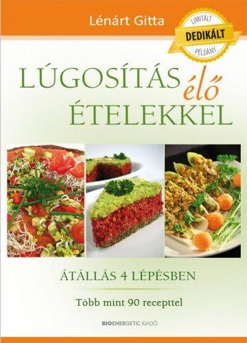 Lúgosítás élő ételekkelÁtállás 4 lépésben - DEDIKÁLT - Lénárt Gitta |