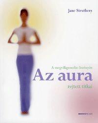 Az aura rejtett titkai - A megvilágosodás ösvényén