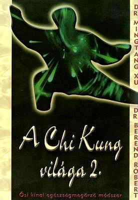 A Chi Kung világa 1-2.
