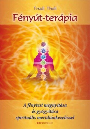 Trudi Thali - Fényút-terápia - A fénytest megnyitása és gyógyítása spirituális meridiánkezeléssel