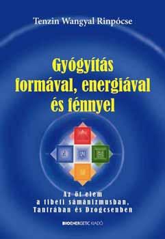 Gyógyítás formával, energiával és fénnyel - Az öt elem a tibeti sámánizmusban, tantrában és dzogcsnben