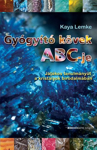 Gyógyító kövek ABC-je - Játékos tanulmányút a kristályok birodalmában