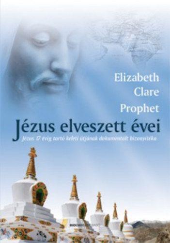Jézus elveszett évei - Jézus 17 évig tartó keleti útjának dokumentált bizonyítéka