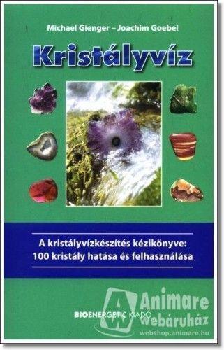 Kristályvíz - A kristályvízkészítés kézikönyve: 100 kristály hatása és felhasználása