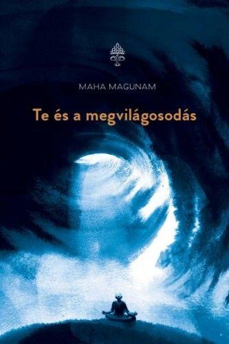 Te és a megvilágosodás - Maha Magunam |