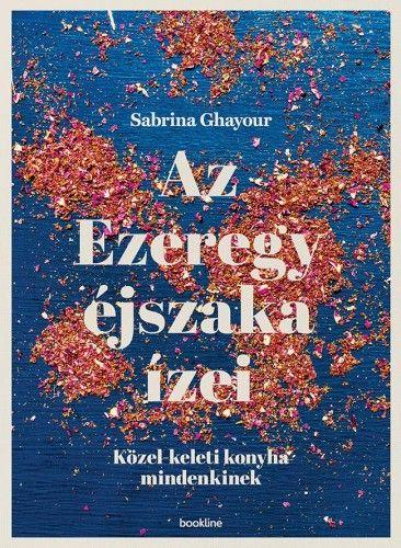 Az Ezeregy éjszaka ízei - Sabrina Ghayour |