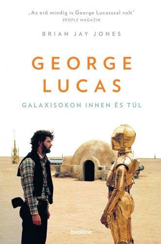 George Lucas - Galaxisokon innen és túl - Brian Jay Jones |