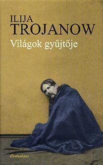Világok gyűjtője - Ilija Trojanow pdf epub