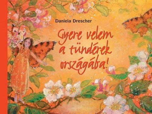 Gyere velem a tündérek országába - Daniela Drescher pdf epub