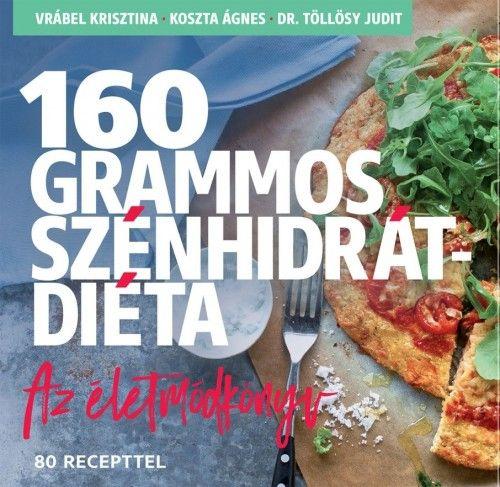 160 grammos szénhidrátdiéta - Az életmódkönyv 80 recepttel