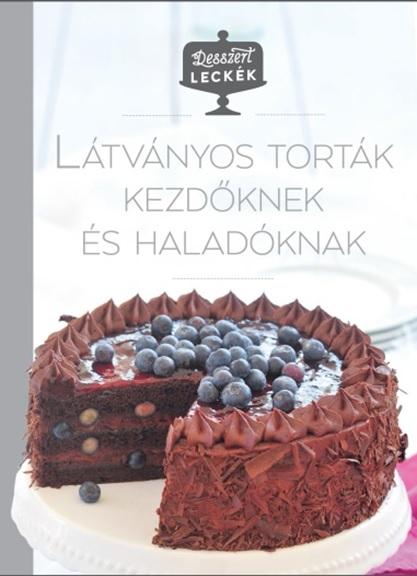 Desszertleckék - Látványos torták kezdőknek és haladóknak