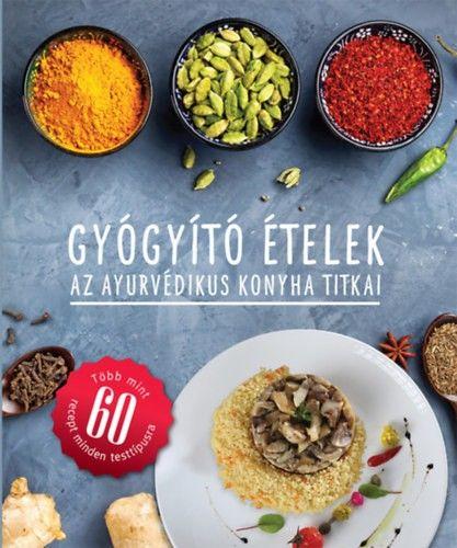 Gyógyító ételek - Az ayurvédikus konyha titkai