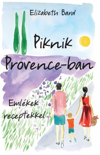 Piknik Provence-ban – Emlékek receptekkel