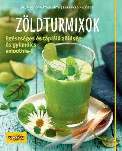Zöldturmixok – Egészséges és tápláló zöldség- és gyümölcssmoothie-k
