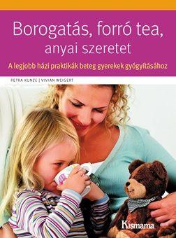 Borogatás, forró tea, anyai szeretet – A legjobb házi praktikák beteg gyerekek gyógyításához