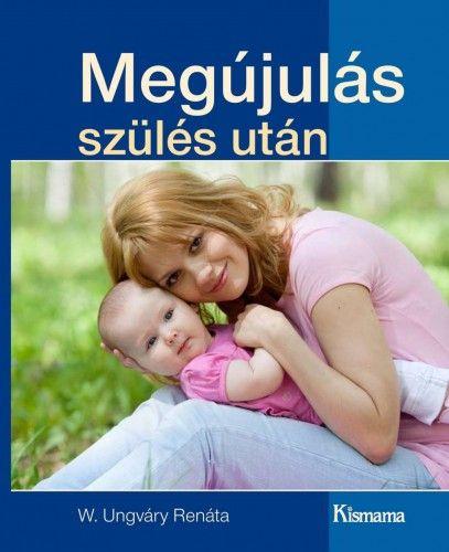 Megújulás szülés után (Kismama kiadványok)