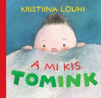 A mi kis Tomink - Kristiina Louhi pdf epub