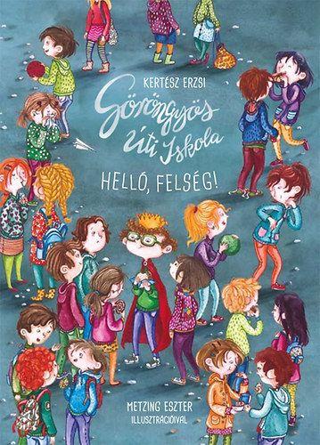 Göröngyös úti iskola - Helló, felség! - Kertész Erzsi pdf epub