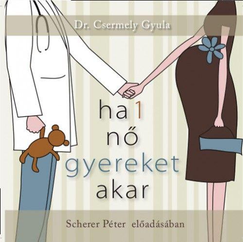 Ha 1 nő gyereket akar - Hangoskönyv - MP3 - Dr. Csermely Gyula |