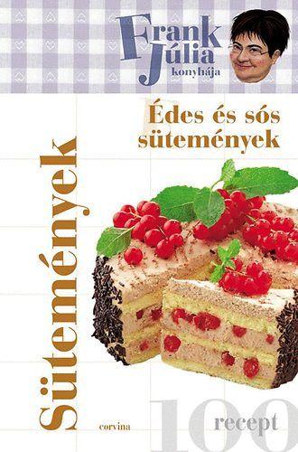 Frank Júlia konyhája - Édes és sós sütemények