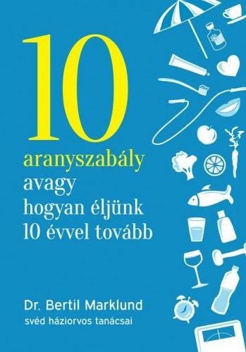 10 aranyszabály avagy hogyan éljünk 10 évvel tovább - Bertil Marklund pdf epub