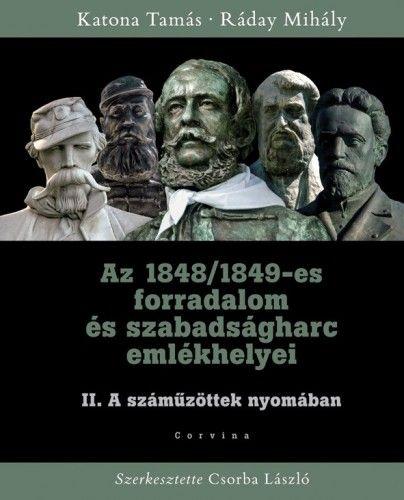 Az 1848/1849-es forradalom és szabadságharc emlékhelyei II. kötet