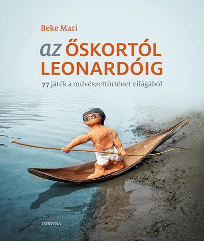 Az őskortól Leonardóig - 77 játék a művészettörténet világából - Beke Mari pdf epub