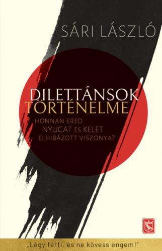 Dilettánsok történelme - Honnan ered Nyugat és Kelet elhibázott viszonya?