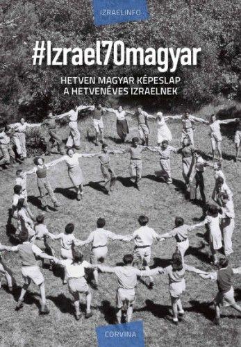 #Izrael70magyar - Hetven magyar képeslap a hetvenéves Izraelnek - Sebő Anna pdf epub
