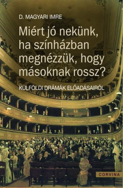 Miért jó nekünk ha színházban megnézzük, hogy másoknak miért rossz? - Külföldi drámák előadásairól