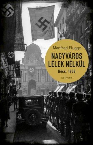 Nagyváros lélek nélkül. Bécs 1938 - Manfred Flügge |