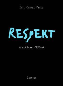 Respekt - szexkönyv fiúknak - Inti Chavez Perez pdf epub