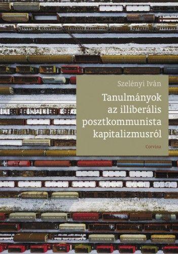 Tanulmányok az illiberális posztkommunista kapitalizmusról - Szelényi Iván pdf epub