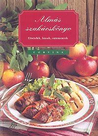 Almás szakácskönyv - Előételek, húsok, sütemények