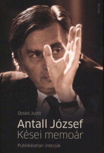 Antall József - Kései memoár - Publikálatlan interjúk - Osskó Judit pdf epub