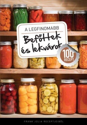 A legfinomabb - Befőttek és lekvárok - 100 recept
